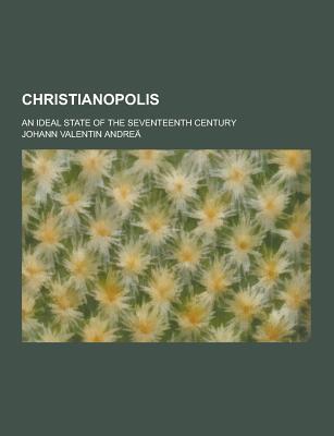 Christianopolis; An Ideal State of the Seventeenth Century - Andrea, Johann Valentin