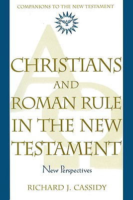Christians and Roman Rule in the New Testament: New Perspectives - Cassidy, Richard J