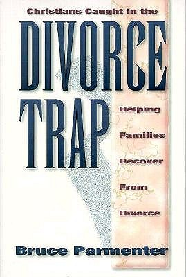 Christians Caught in the Divorce Trap: Helping Families Recover from Divorce - Parmenter, Bruce
