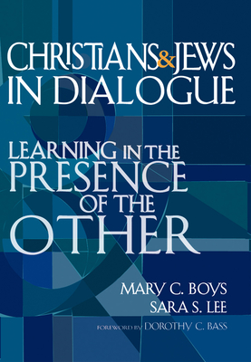 Christians & Jews in Dialogue: Learning in the Presence of the Other - Boys, Mary C, and Lee, Sara S, and Bass, Dorothy C (Foreword by)