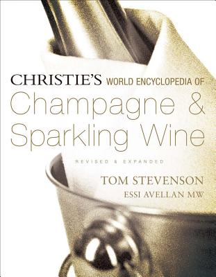 Christie's World Encyclopedia of Champagne & Sparkling Wine - Stevenson, Tom, and Avellan, Essi