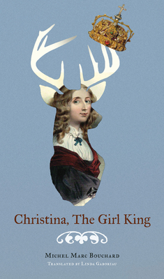 Christina, the Girl King - Bouchard, Michel Marc, and Gaboriau, Linda (Translated by)