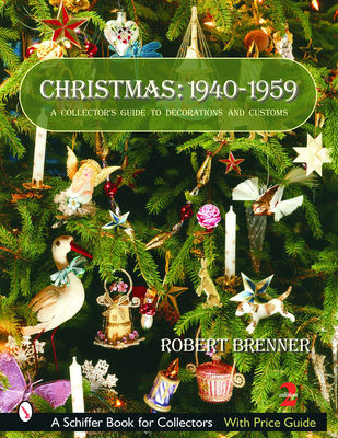 Christmas: 1940-1959: A Collector's Guide to Decorations and Customs - Brenner, Robert