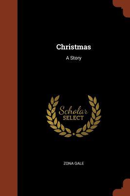 Christmas: A Story - Gale, Zona
