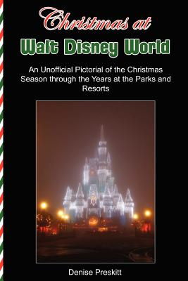 Christmas at Walt Disney World: An Unofficial Pictorial of the Christmas Season Through the Years at the Parks and Resorts - Preskitt, Denise (Photographer), and Lange, Jeff (Photographer)