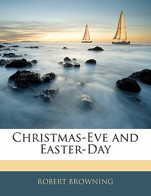 Christmas-Eve and Easter-Day - Browning, Robert