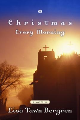 Christmas Every Morning - Bergren, Lisa Tawn
