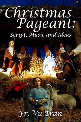 Christmas Pageant: Script, Music and Ideas - Tran, Fr Vu