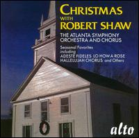 Christmas with Robert Shaw - Atlanta Symphony Chorus (choir, chorus); Atlanta Symphony Orchestra; Robert Shaw (conductor)