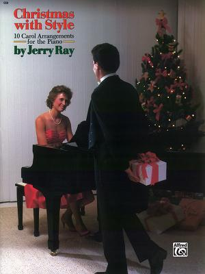 Christmas with Style: 10 Carol Arrangements for the Piano - Ray, Jerry