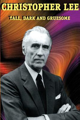 Christopher Lee: Tall, Dark and Gruesome - Lee, Christopher