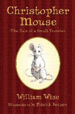 Christopher Mouse: The Tale of a Small Traveler - Wise, William
