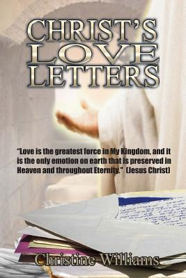 Christ's Love Letters: A Daily Devotional and Bible Study: A Love Letter for Each Day of the Year - Williams, Christine, Professor