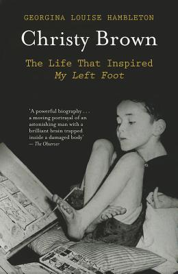 Christy Brown: The Life That Inspired My Left Foot - Hambleton, Georgina Louise