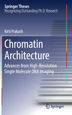 Chromatin Architecture: Advances from High-Resolution Single Molecule DNA Imaging - Prakash, Kirti