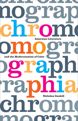 Chromographia: American Literature and the Modernization of Color - Gaskill, Nicholas