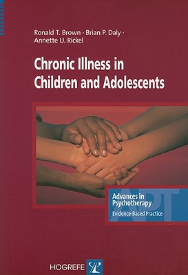 Chronic Illness in Children and Adolescents - Brown, Ronald T, PhD, Abpp, and Daly, Brian P, and Rickel, Annette U
