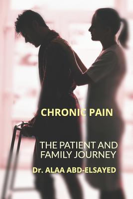 Chronic Pain: The Patient and Family Journey - Abd-Elsayed MD, Mph Alaa