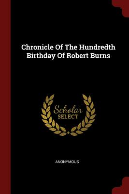 Chronicle of the Hundredth Birthday of Robert Burns - Anonymous