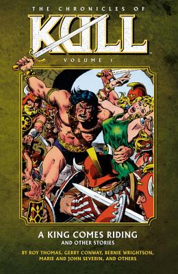 Chronicles of Kull Volume 1: A King Comes Riding and Other Stories - Thomas, Roy
