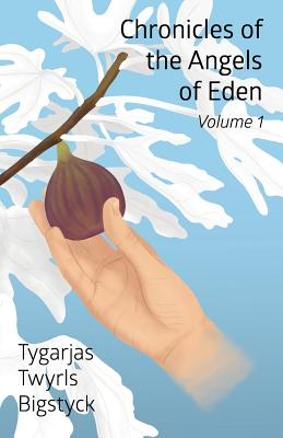 Chronicles of the Angels of Eden: Volume One, Part One - Bigstyck, Tygarjas Twyrls