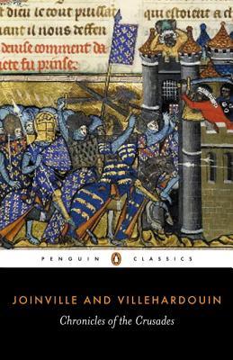 Chronicles of the Crusades - De Villehardouin, Geoffrey, and Joinville, Jean, Sir, and Villehardouin, Geffroy de