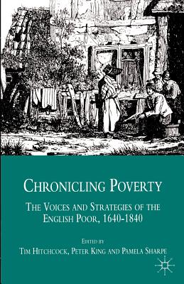 Chronicling Poverty: The Voices and Strategies of the English Poor, 1640-1840 - Hitchcock, Tim (Editor), and Sharpe, Pamela (Editor), and King, Peter (Editor)