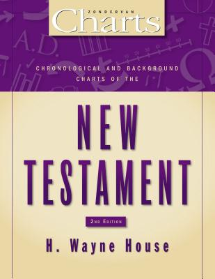 Chronological and Background Charts of the New Testament - House, H Wayne, Prof., PhD