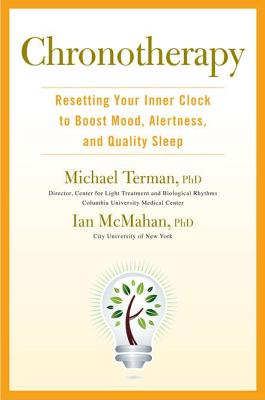Chronotherapy: Resetting Your Inner Clock to Boost Mood, Alertness, and Quality Sleep - Terman, Michael, PH.D., and McMahan, Ian, PH.D.