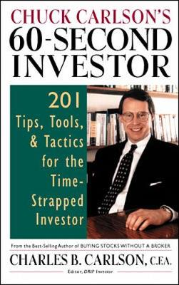 Chuck Carlson's 60-Second Investor: 201 Tips, Tools, and Tactics for the Time-Strapped Investor - Carlson, Charles B, C.F.A.