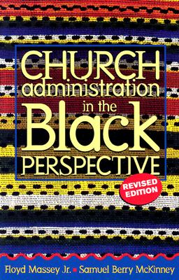 Church Administration in the Black Perspective - Massey, Floyd, and McKinney, Samuel B
