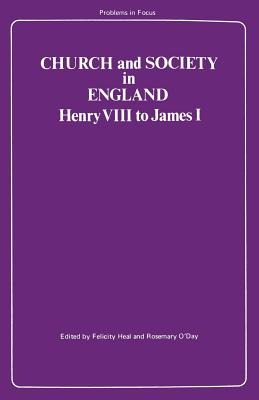 Church and Society in England: Henry VIII to James I - Heal, Felicity, Dr., and O'Day, Rosemary