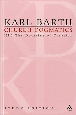 Church Dogmatics, Volume 18: The Doctrine of Creation, Volume III.3 (50-51) - Barth, Karl, and Bromiley, G W (Editor), and Torrance, T F (Editor)