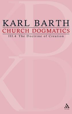 Church Dogmatics: Volume 3 - The Doctrine of Creation Part 4 - The Command of God the Creator - Barth, Karl
