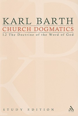 Church Dogmatics, Volume 6: The Doctrine of the Word of God, Volume I.2 (22-24) - Barth, Karl