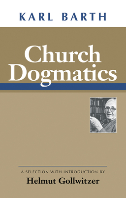 Church Dogmatics - Barth, Karl