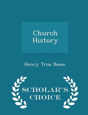 Church History - Scholar's Choice Edition - Besse, Henry True