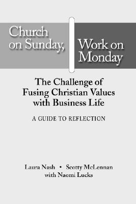 Church on Sunday, Work on Monday: A Guide for Reflection - Nash, Laura L, and McLennan, Scotty, and Lucks, Naomi