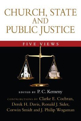 Church, State and Public Justice: Five Views - Kemeny, P C (Editor), and Cochran, Clarke E (Contributions by), and Davis, Derek H (Contributions by)