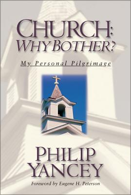 Church: Why Bother?: My Personal Pilgrimage - Yancey, Philip