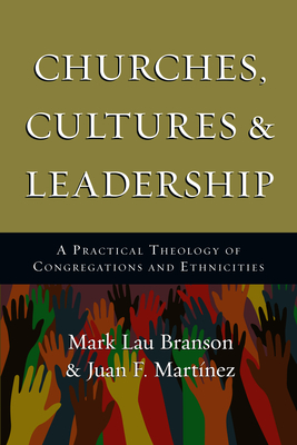 Churches, Cultures and Leadership: A Practical Theology of Congregations and Ethnicities - Branson, Mark, and Martinez, Juan F.