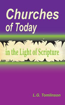 Churches of Today in the Light of Scripture - Tomlinson, L G