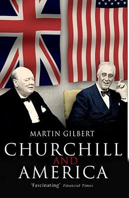 Churchill and America - Gilbert, Martin
