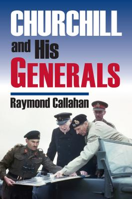 Churchill and His Generals - Callahan, Raymond