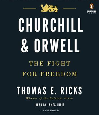 Churchill and Orwell: The Fight for Freedom - Ricks, Thomas E, and Lurie, James (Read by)