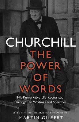 Churchill: The Power of Words - Churchill, Winston S., Sir, and Gilbert, Martin (Editor)
