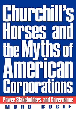 Churchill's Horses and the Myths of American Corporations: Power, Stakeholders, and Governance - Bogie, Mord