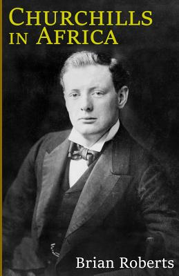 Churchills in Africa - Roberts, Brian