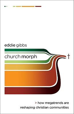 Churchmorph: How Megatrends Are Reshaping Christian Communities - Gibbs, Eddie