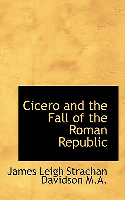 Cicero and the Fall of the Roman Republic - Davidson, James Leigh Strachan